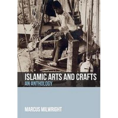 Islamic Arts and Crafts: An Anthology of Sources (Häftad, 2017)