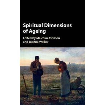 Spiritual Dimensions of Ageing (Inbunden, 2016)