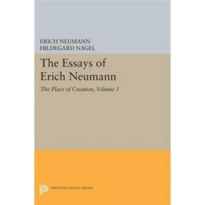 The Essays of Erich Neumann, Volume 3: The Place of Creation (Häftad, 2017)