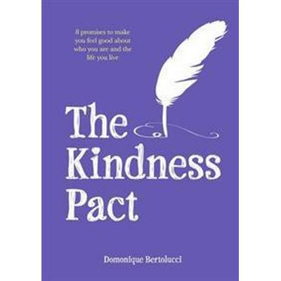 The Kindness Pact: 8 Promises to Make You Feel Good about Who You Are and the Life You Live (Inbunden, 2015)