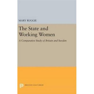 The State and Working Women: A Comparative Study of Britain and Sweden (Inbunden, 2016)