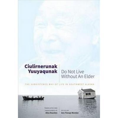 Ciulirnerunak Yuuyaqunak/Do Not Live Without an Elder (Pocket, 2016)
