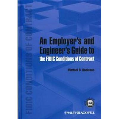 An Employer's and Engineer's Guide to the FIDIC Conditions of Contract (Inbunden, 2013)