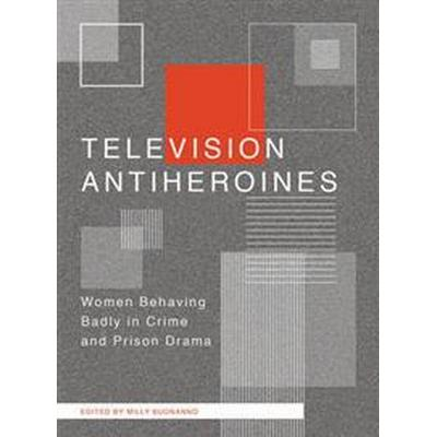 Television Antiheroines (Pocket, 2017)