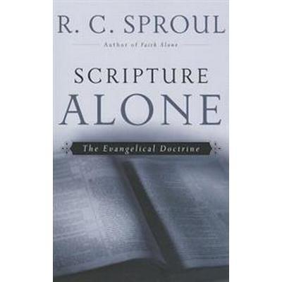 Scripture Alone: The Evangelical Doctrine (Häftad, 2013)