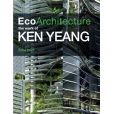 EcoArchitecture: The Work of Ken Yeang (Inbunden, 2011)