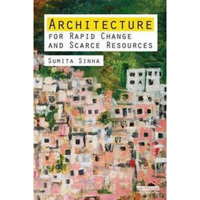 Architecture for Rapid Change and Scarce Resources (Häftad, 2012)