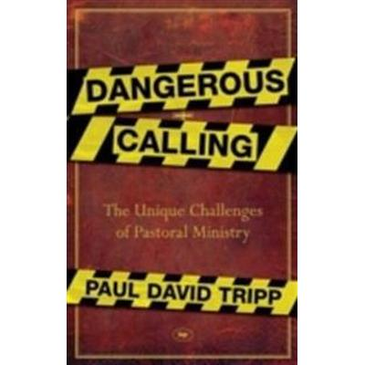 Dangerous calling - confronting the unique challenges of pastoral ministry (Pocket, 2012)