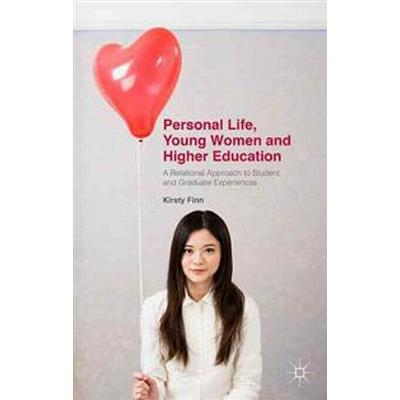 Personal Life, Young Women and Higher Education: A Relational Approach to Student and Graduate Experiences (Inbunden, 2015)