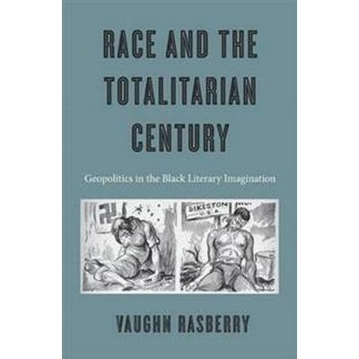 Race and the Totalitarian Century (Inbunden, 2016)