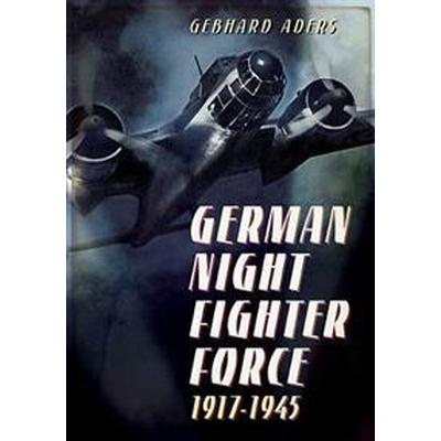 German Night Fighter Force 1917-1945 (Inbunden, 2016)