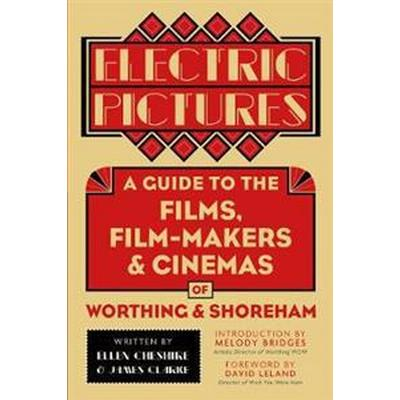 Electric pictures - a guide to the films, film-makers & cinemas of worthing (Pocket, 2017)