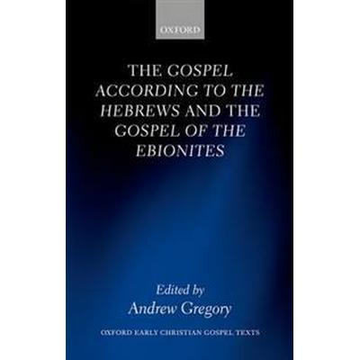 The Gospel According to the Hebrews and the Gospel of the Ebionites (Inbunden, 2017)