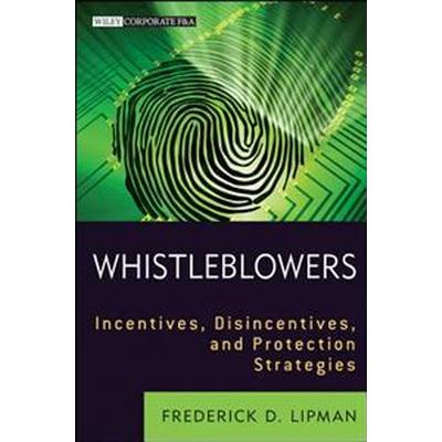 Whistleblowers: Incentives, Disincentives, and Protection Strategies (Inbunden, 2011)