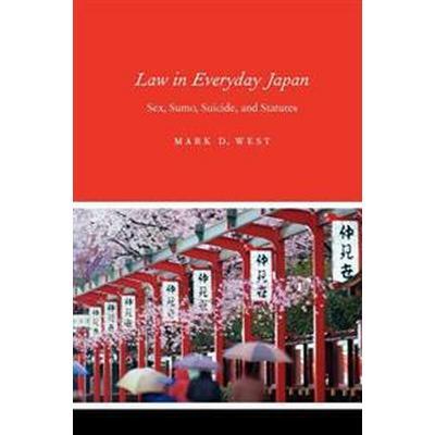 Law in Everyday Japan: Sex, Sumo, Suicide, and Statutes (Häftad, 2005)