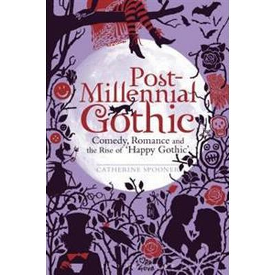 Post-Millennial Gothic: Comedy, Romance and the Rise of Happy Gothic (Häftad, 2017)