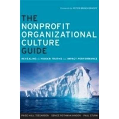 The Nonprofit Organizational Culture Guide: Revealing the Hidden Truths That Impact Performance (Häftad, 2010)