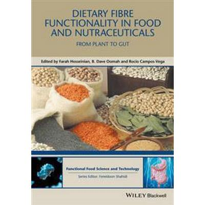 Dietary Fibre Functionality in Food and Nutraceuticals: From Plant to Gut (Inbunden, 2017)