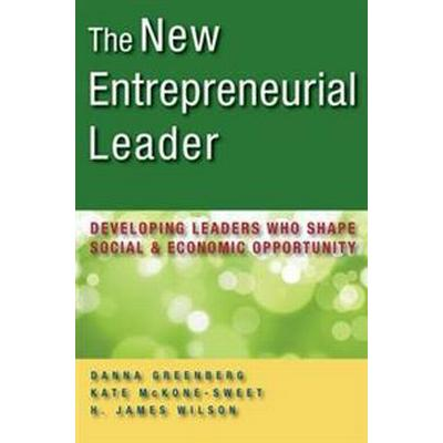 The New Entrepreneurial Leader: Developing Leaders Who Shape Social and Economic Opportunity (Inbunden, 2011)