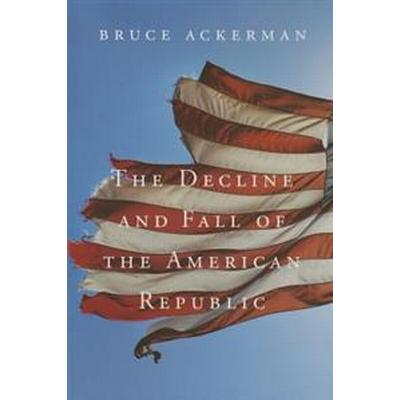 The Decline and Fall of the American Republic (Häftad, 2013)