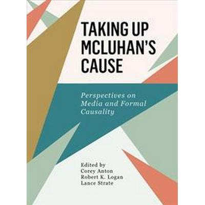 Taking Up McLuhan's Cause: Perspectives on Media and Formal Causality (Inbunden, 2017)