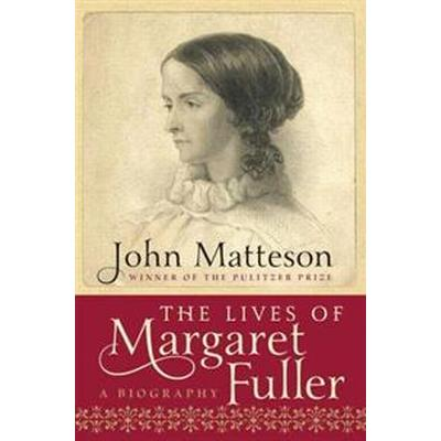 The Lives of Margaret Fuller (Inbunden, 2012)