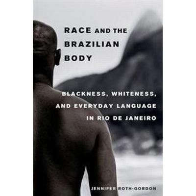 Race and the Brazilian Body (Inbunden, 2016)