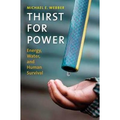 Thirst for Power: Energy, Water, and Human Survival (Inbunden, 2016)