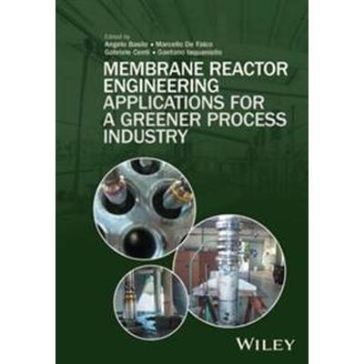 Membrane Reactor Engineering: Applications for a Greener Process Industry (Inbunden, 2016)