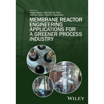 Membrane Reactor Engineering: Applications for a Greener Process Industry (Inbunden, 2016)