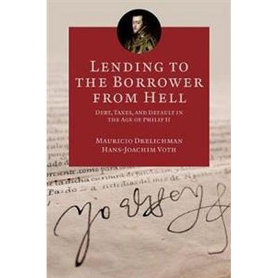 Lending to the Borrower from Hell: Debt, Taxes, and Default in the Age of Philip II (Inbunden, 2014)