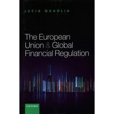 The European Union and Global Financial Regulation (Inbunden, 2014)
