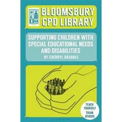 Bloomsbury Cpd Library: Supporting Children with Special Educational Needs and Disabilities (Häftad, 2017)