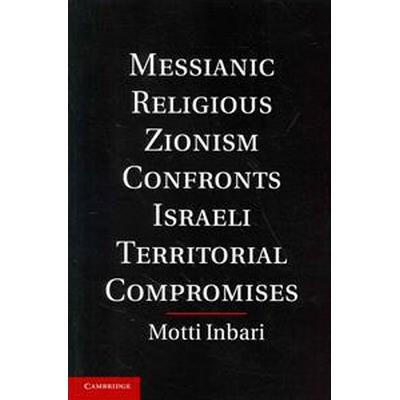 Messianic Religious Zionism Confronts Israeli Territorial Compromises (Pocket, 2014)
