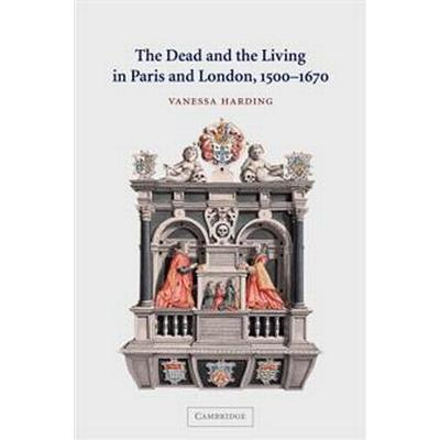 The Dead and the Living in Paris and London, 1500-1670 (Pocket, 2007)