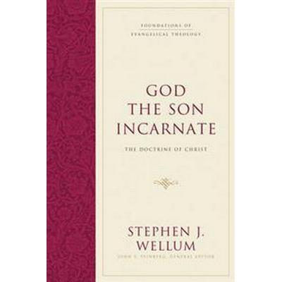 God the Son Incarnate: The Doctrine of Christ (Inbunden, 2016)