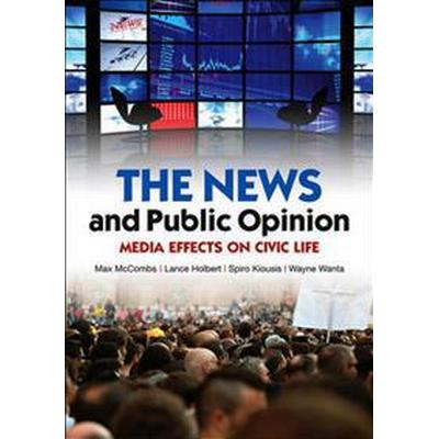The News and Public Opinion: Media Effects on Civic Life (Inbunden, 2011)