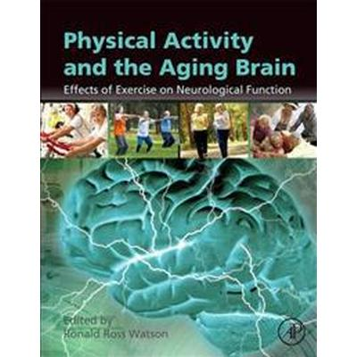 Physical Activity and the Aging Brain (Inbunden, 2017)
