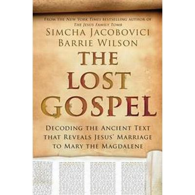 The Lost Gospel: Decoding the Ancient Text That Reveals Jesus' Marriage to Mary the Magdalene (Inbunden, 2014)