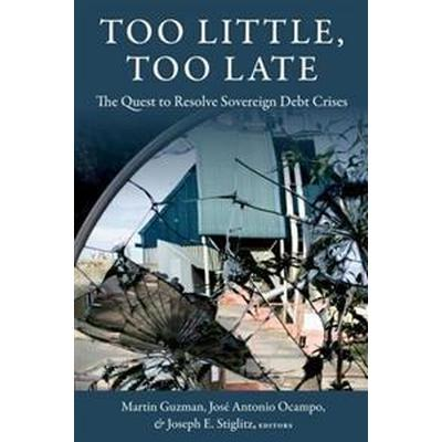 Too Little, Too Late: The Quest to Resolve Sovereign Debt Crises (Inbunden, 2016)