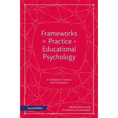 Frameworks for Practice in Educational Psychology, Second Edition: A Textbook for Trainees and Practitioners (Häftad, 2016)