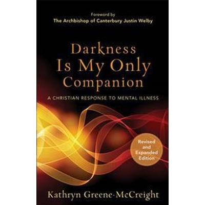 Darkness Is My Only Companion: A Christian Response to Mental Illness (Häftad, 2015)