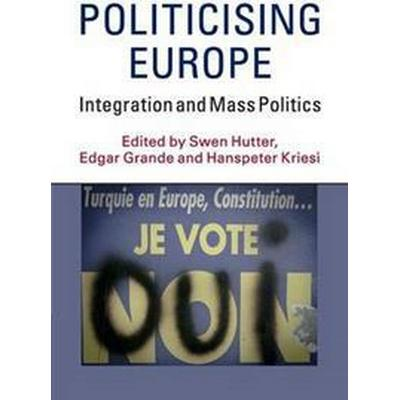 Politicising Europe: Integration and Mass Politics (Häftad, 2016)