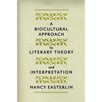 A Biocultural Approach to Literary Theory and Interpretation (Inbunden, 2012)
