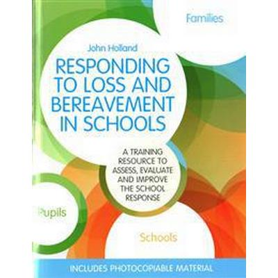 Responding to Loss and Bereavement in Schools: A Training Resource to Assess, Evaluate and Improve the School Response (Häftad, 2016)