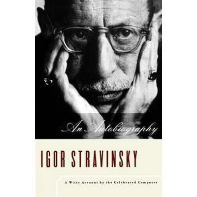 Igor Stravinsky: An Autobiography (Häftad, 1998)