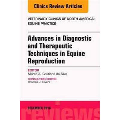 Advances in Diagnostic and Therapeutic Techniques in Equine Reproduction, an Issue of Veterinary Clinics of North America: Equine Practice (Inbunden, 2016)