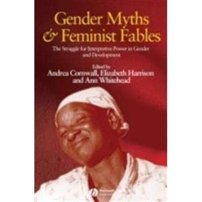Gender Myths and Feminist Fables: The Struggle for Interpretive Power in Gender and Development (Häftad, 2008)