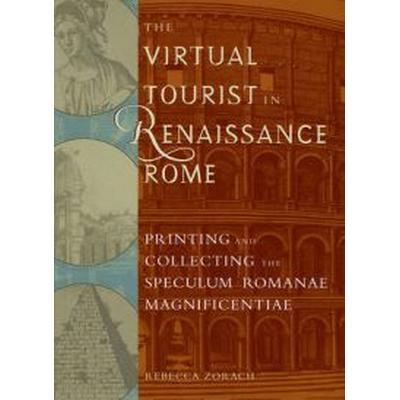 The Virtual Tourist in Renaissance Rome: Printing and Collecting the Speculum Romanae Magnificentiae (Häftad, 2008)