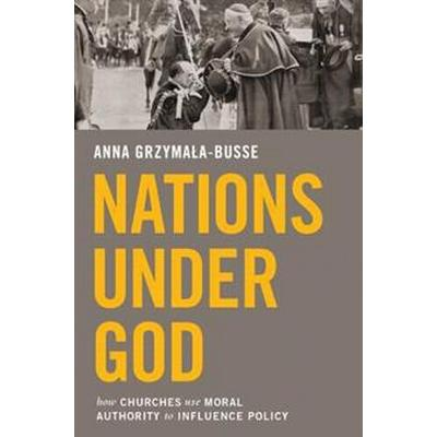 Nations Under God: How Churches Use Moral Authority to Influence Policy (Häftad, 2015)